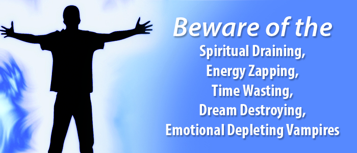 BEWARE OF THE SPIRITUAL DRAINING, ENERGY ZAPPING, TIME